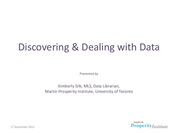 Discovering & Dealing with Data                                       Presented by                           Kimberly Silk...