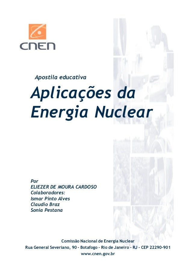 Aplicações da Energia Nuclear Apostila educativa Por ELIEZER DE MOURA CARDOSO Colaboradores: Ismar Pinto Alves Claudio Bra...