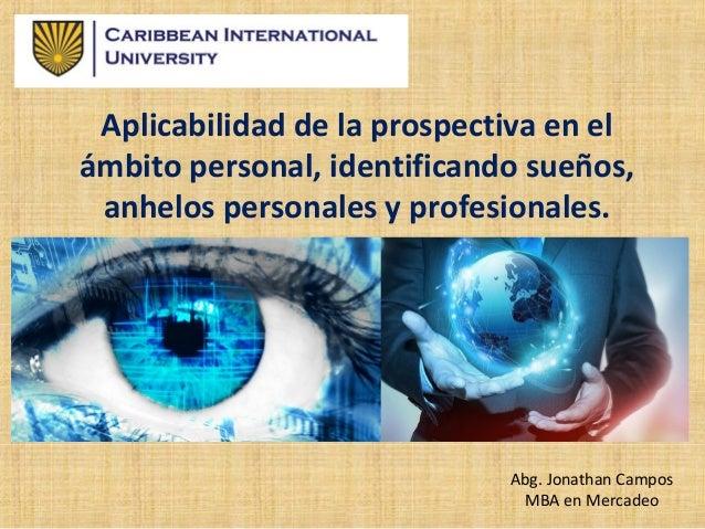 Aplicabilidad de la prospectiva en el ámbito personal, identificando sueños, anhelos personales y profesionales. Abg. Jona...