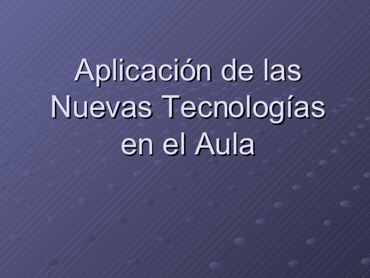 Aplicación de las Nuevas Tecnologías en el Aula
