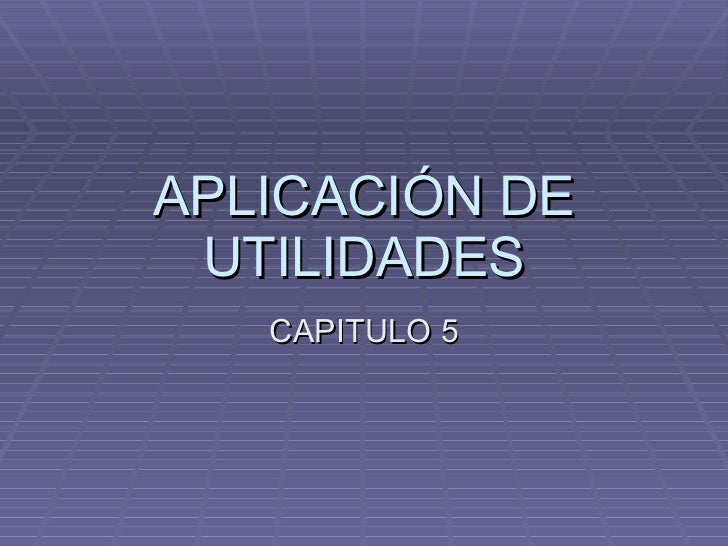 APLICACIÓN DE UTILIDADES CAPITULO 5