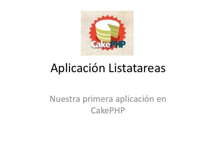 Aplicación ListatareasNuestra primera aplicación en          CakePHP