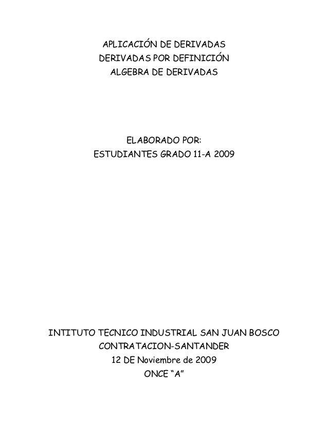 APLICACIÓN DE DERIVADAS DERIVADAS POR DEFINICIÓN ALGEBRA DE DERIVADAS ELABORADO POR: ESTUDIANTES GRADO 11-A 2009 INTITUTO ...