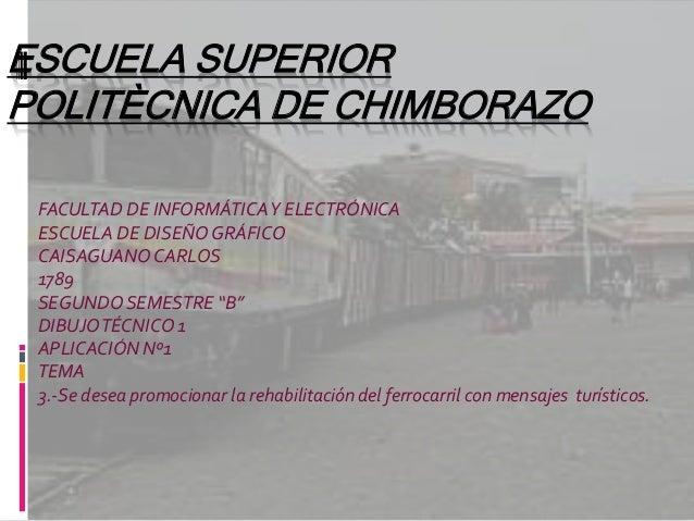 ESCUELA SUPERIOR POLITÈCNICA DE CHIMBORAZO FACULTAD DE INFORMÁTICAY ELECTRÓNICA ESCUELA DE DISEÑOGRÁFICO CAISAGUANOCARLOS ...