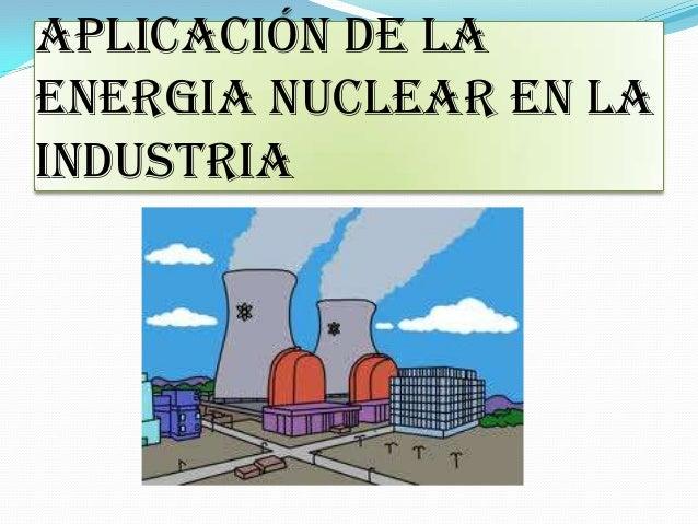 Aplicación de la energia nuclear en la industria