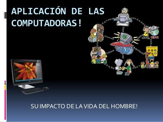 Aplicación de las computadoras!