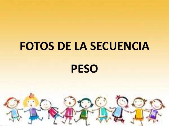 FOTOS DE LA SECUENCIAPESO