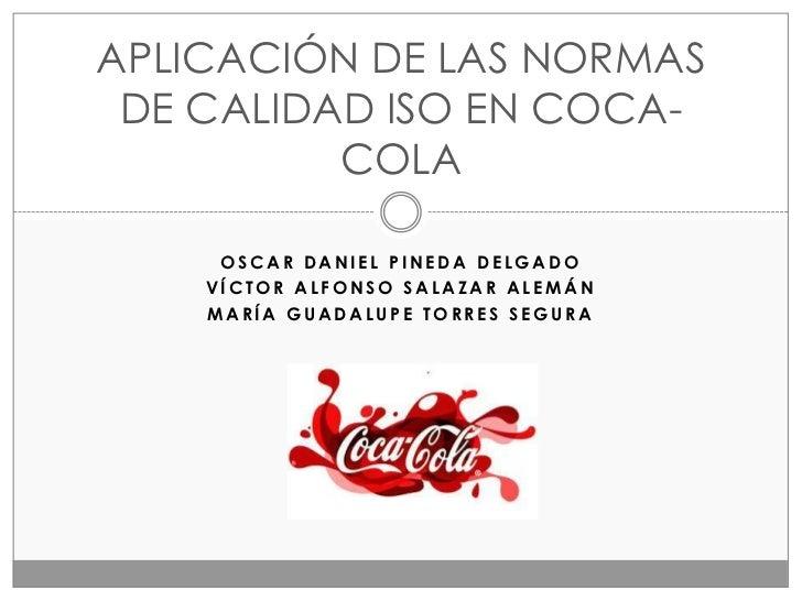 APLICACIÓN DE LAS NORMAS DE CALIDAD ISO EN COCA-          COLA     OSCAR DANIEL PINEDA DELGADO    VÍCTOR ALFONSO SALAZAR A...