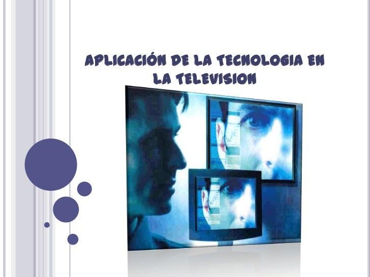 Aplicación de la tecnologia en la television