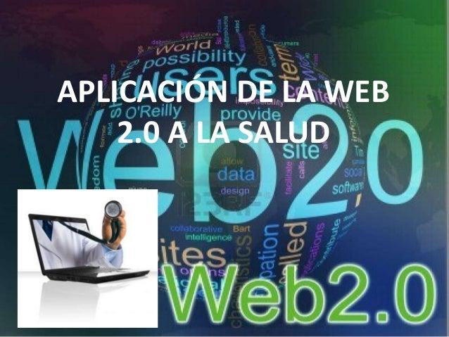 APLICACIÓN DE LA WEB    2.0 A LA SALUD