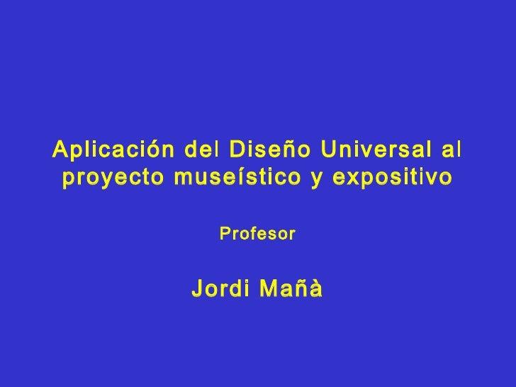 Aplicación del Diseño Universal al proyecto museístico y expositivo Profesor Jordi Mañà