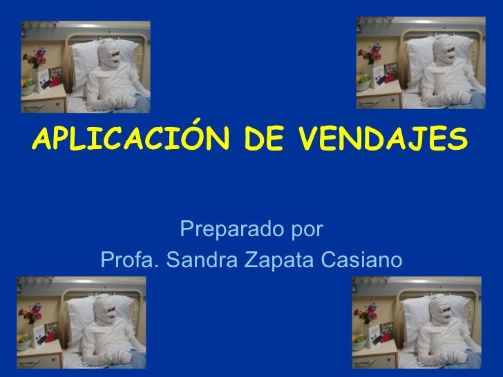 APLICACIÓN DE VENDAJES Preparado por Profa. Sandra Zapata Casiano
