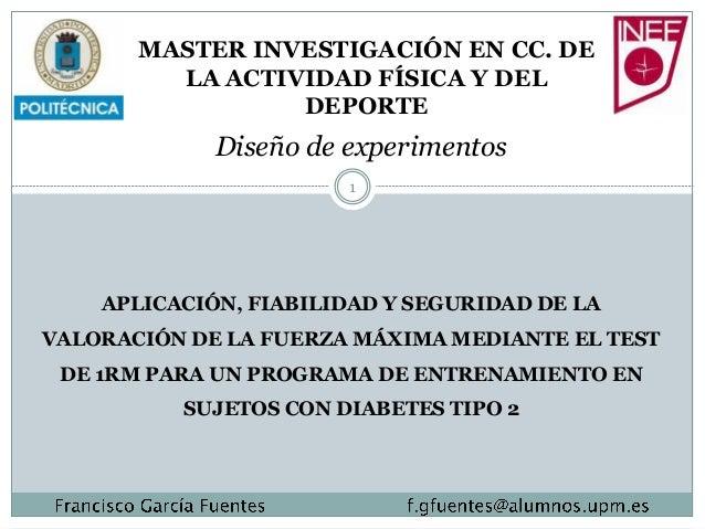 MASTER INVESTIGACIÓN EN CC. DE LA ACTIVIDAD FÍSICA Y DEL DEPORTE  Diseño de experimentos 1  APLICACIÓN, FIABILIDAD Y SEGUR...