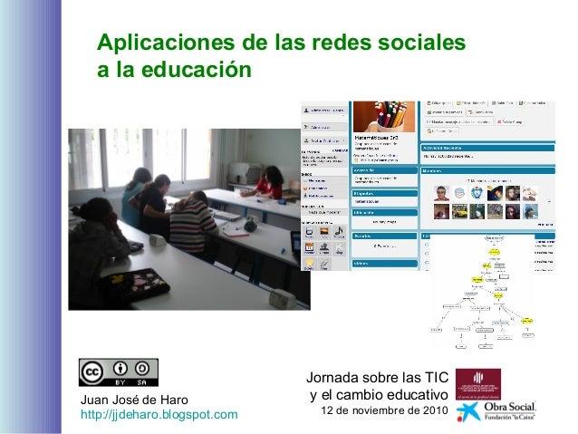 Aplicaciones de las redes sociales a la educación Jornada sobre las TIC y el cambio educativo 12 de noviembre de 2010 Juan...