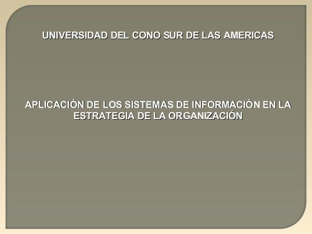 UNIVERSIDAD DEL CONO SUR DE LAS AMERICASUNIVERSIDAD DEL CONO SUR DE LAS AMERICAS APLICACIÓN DE LOS SISTEMAS DE INFORMACIÓN...