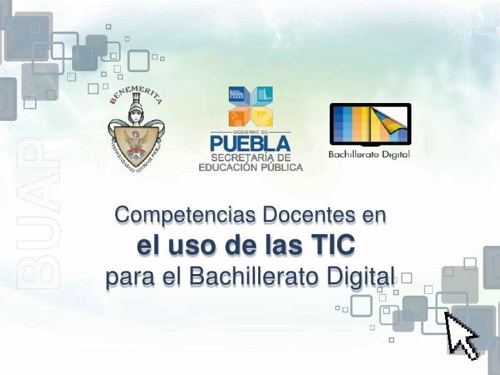 Competencias Docentes en   el uso de las TICpara el Bachillerato Digital    Esta obra es exclusivamente de uso académico p...