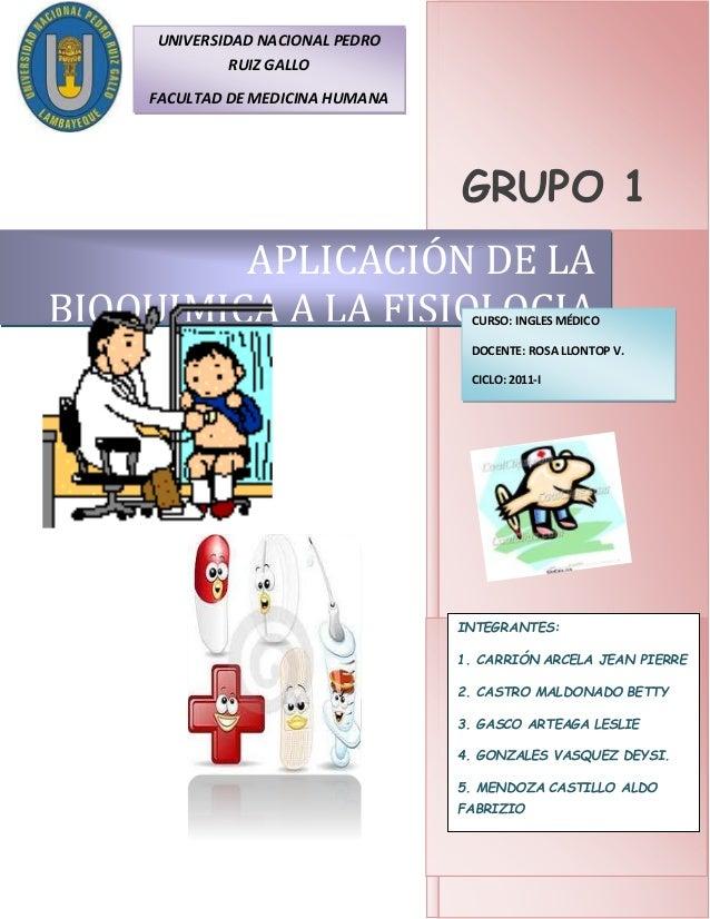 GRUPO 1 APLICACIÓN DE LA BIOQUIMICA A LA FISIOLOGIA INTEGRANTES: 1. CARRIÓN ARCELA JEAN PIERRE 2. CASTRO MALDONADO BETTY 3...