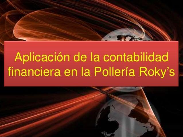 Aplicación de la contabilidadfinanciera en la Pollería Roky's