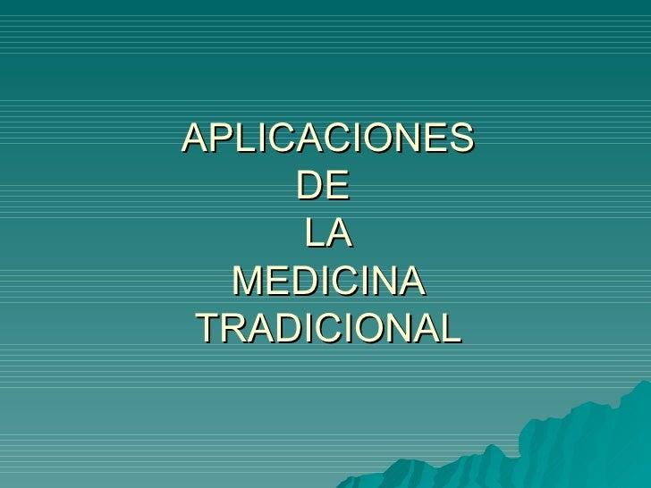 APLICACIONES DE  LA MEDICINA TRADICIONAL