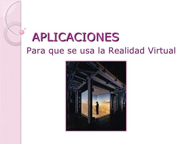 APLICACIONES Para que se usa la Realidad Virtual