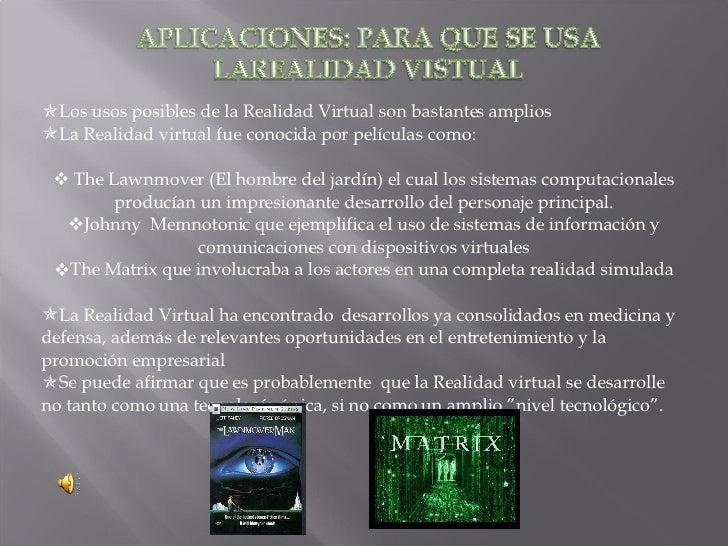 <ul><li>Los usos posibles de la Realidad Virtual son bastantes amplios </li></ul><ul><li>La Realidad virtual fue conocida ...