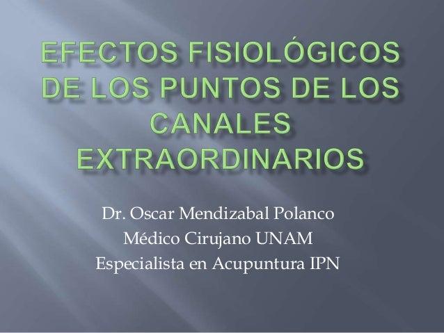 Dr. Oscar Mendizabal Polanco Médico Cirujano UNAM Especialista en Acupuntura IPN