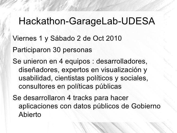 Hackathon-GarageLab-UDESA <ul><li>Viernes 1 y Sábado 2 de Oct 2010  </li></ul><ul><li>Participaron 30 personas </li></ul><...