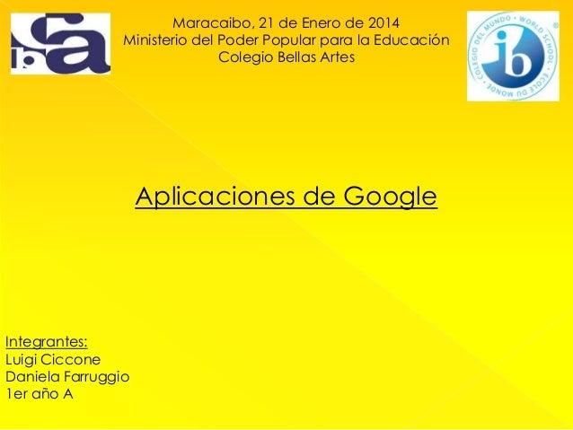Maracaibo, 21 de Enero de 2014 Ministerio del Poder Popular para la Educación Colegio Bellas Artes  Aplicaciones de Google...