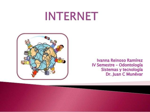 Ivanna Reinoso RamírezIV Semestre – OdontologíaSistemas y tecnologíaDr. Juan C Munévar