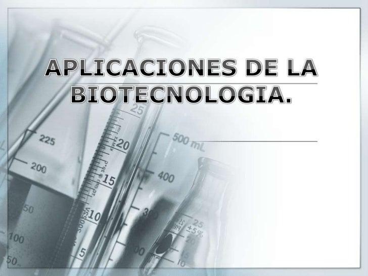 APLICACIONES DE LA BIOTECNOLOGIA.<br />