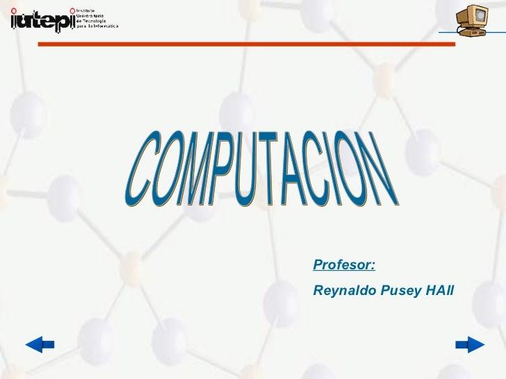 Profesor:Reynaldo Pusey HAll