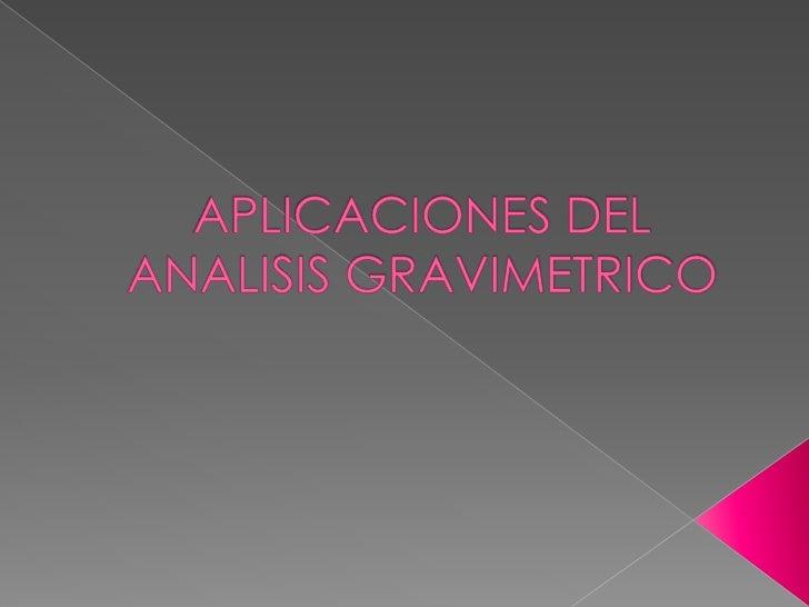 APLICACIONES DEL ANALISIS GRAVIMETRICO   <br />