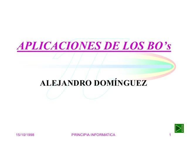 APLICACIONES DE LOS BO's                ALEJANDRO DOMÍNGUEZ     15/10/1998        PRINCIPIA INFORMATICA   1