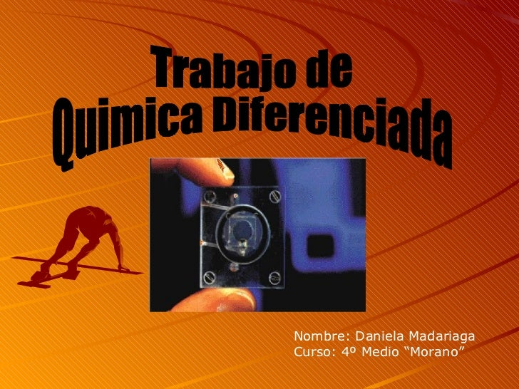 "Trabajo de Quimica Diferenciada Nombre: Daniela Madariaga  Curso: 4º Medio ""Morano"""