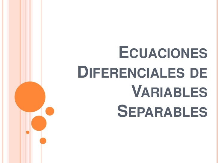 Ecuaciones Diferenciales de Variables Separables<br />