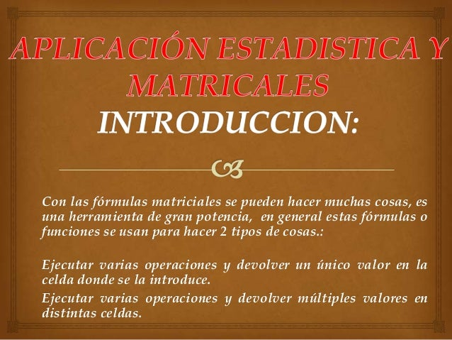 Con las fórmulas matriciales se pueden hacer muchas cosas, es una herramienta de gran potencia, en general estas fórmulas ...