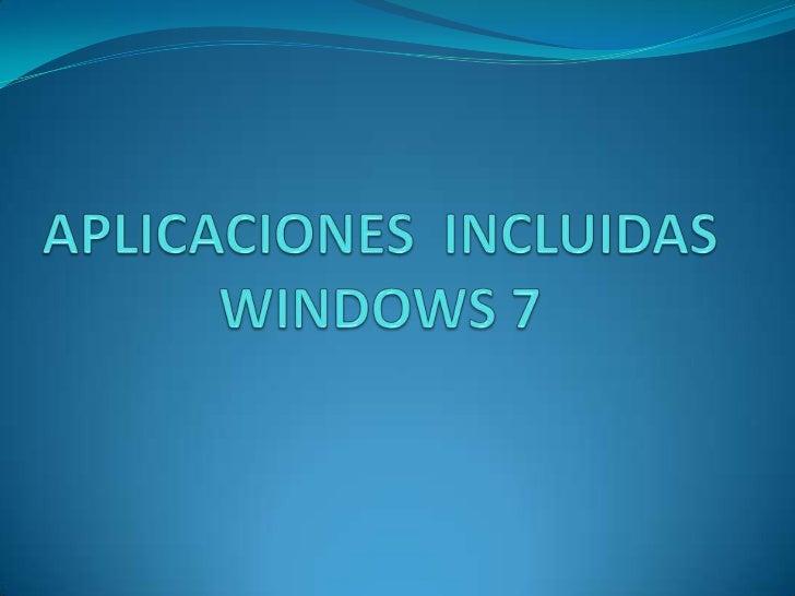 APLICACIONESINCLUIDAS WINDOWS 7<br />
