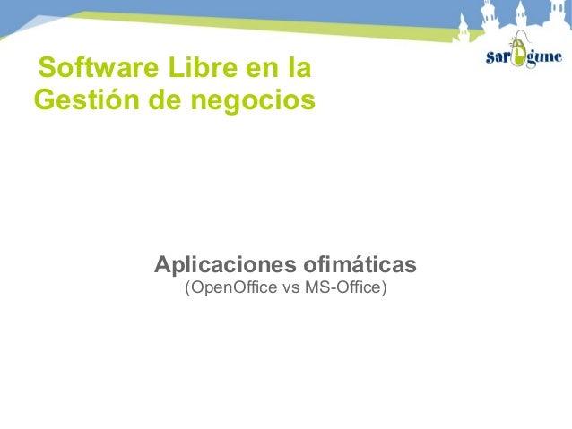 Software Libre en la Gestión de negocios Aplicaciones ofimáticas (OpenOffice vs MS-Office)