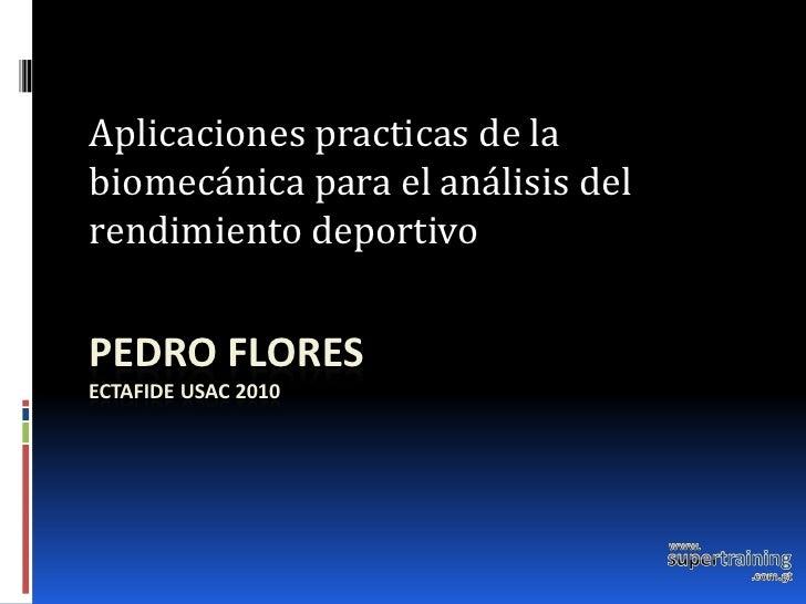 Aplicaciones practicas de la biomecánica para el análisis del rendimiento deportivo   PEDRO FLORES ECTAFIDE USAC 2010