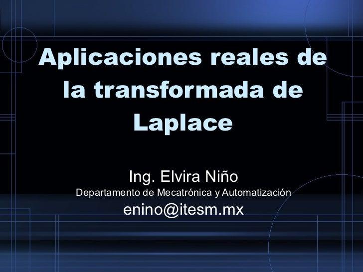 Aplicaciones reales de la transformada de Laplace Ing. Elvira Niño Departamento de Mecatrónica y Automatización [email_add...