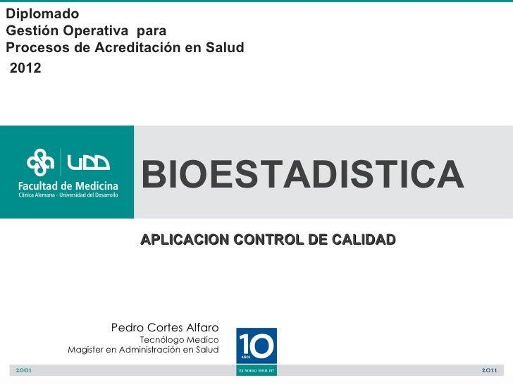DiplomadoGestión Operativa paraProcesos de Acreditación en Salud2012                        BIOESTADISTICA                ...