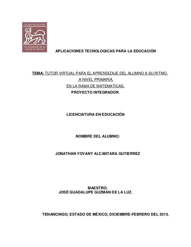 APLICACIONES TECNOLOGICAS PARA LA EDUCACIÓN  TEMA: TUTOR VIRTUAL PARA EL APRENDIZAJE DEL ALUMNO A SU RITMO. A NIVEL PRIMAR...