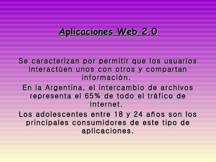 Aplicaciones Web 2.0 Se caracterizan por permitir que los usuarios interactúen unos con otros y compartan información.  En...