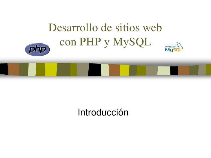 Desarrollo de sitios web  con PHP y MySQL      Introducción