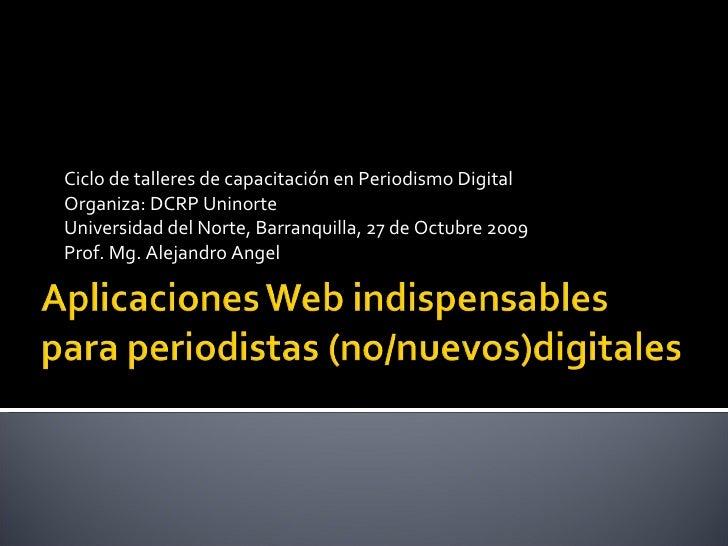 Ciclo de talleres de capacitación en Periodismo Digital  Organiza: DCRP Uninorte Universidad del Norte, Barranquilla, 27 d...