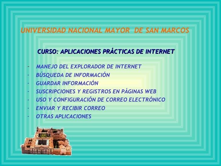 CURSO: APLICACIONES PRÁCTICAS DE INTERNET <ul><li>MANEJO DEL EXPLORADOR DE INTERNET </li></ul><ul><li>BÚSQUEDA DE INFORMAC...