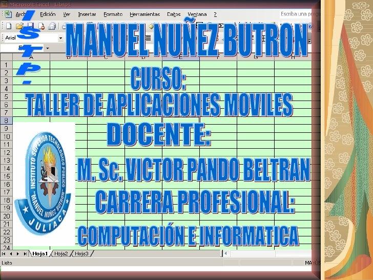 MANUEL NUÑEZ BUTRON CURSO: TALLER DE APLICACIONES MOVILES DOCENTE:  M. Sc. VICTOR PANDO BELTRAN CARRERA PROFESIONAL:  COMP...