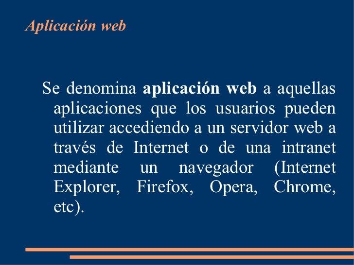 <ul>Aplicación web </ul>Se denomina  aplicación web  a aquellas aplicaciones que los usuarios pueden utilizar accediendo a...