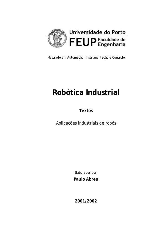 Mestrado em Automação, Instrumentação e Controlo Robótica Industrial Textos Aplicações industriais de robôs Elaborados por...