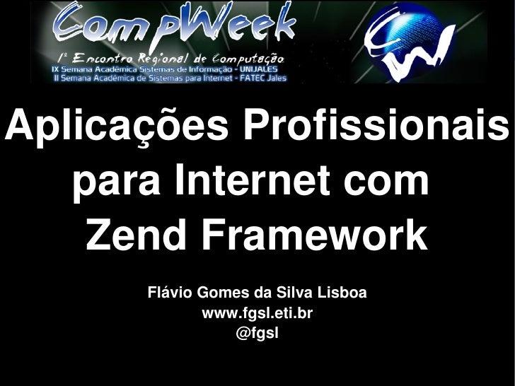 AplicaçõesProfissionais   paraInternetcom    ZendFramework      FlávioGomesdaSilvaLisboa             www.fgsl.et...